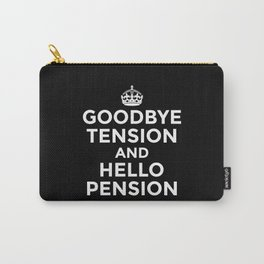 GOODBYE TENSION HELLO PENSION (Black & White) Carry-All Pouch