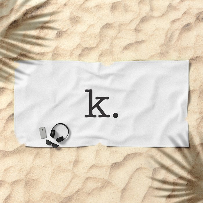 k. • text you don't want • typography • for the pessimist • passive aggressive Beach Towel