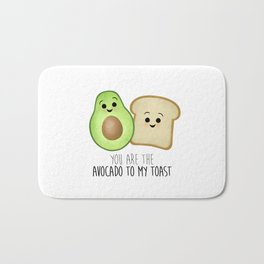 You Are The Avocado To My Toast Bath Mat