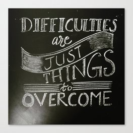 Difficulties are just things to overcome Canvas Print