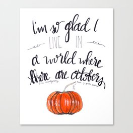 I'm So Glad I Live in a World Where there are Octobers Canvas Print