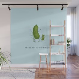 Don't Make A Big Dill Out Of A Small Pickle Wall Mural