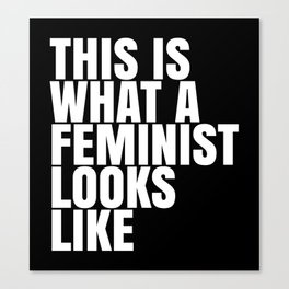 This is What a Feminist Looks Like (Black & White) Canvas Print