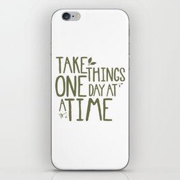 Take Things One Day At A Time iPhone Skin
