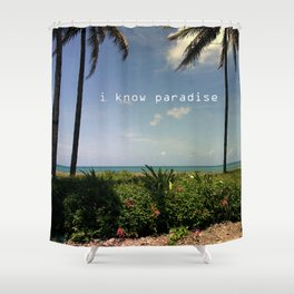 I know paradise Shower Curtain