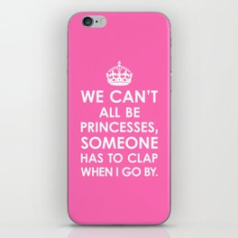 We Can't All Be Princesses (Hot Pink) iPhone Skin