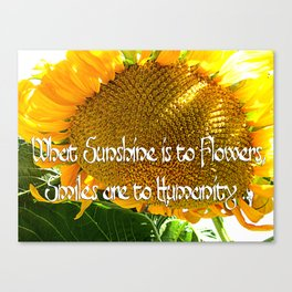 What Sunshine is to Flowers, Smiles are to Humanity ... SUNFLOWER Canvas Print