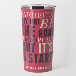 Chef Anthony Bourdain quote, barbecue, road to world peace, food, kitchen, foodporn, travel, cooking Travel Mug