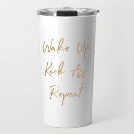Wake up. Kick Ass. Repeat Travel Mug