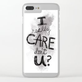 """I Really Care Don't You?"" color-gray scale Clear iPhone Case"