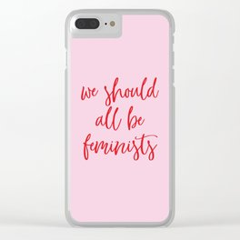we should all be feminists Clear iPhone Case