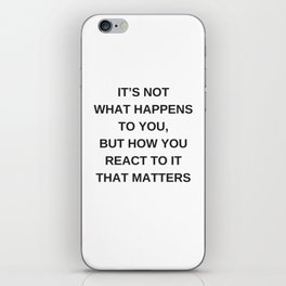Stoic Wisdom Quotes - It is not what happens to you but how you react to it that matters iPhone Skin