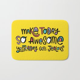 Make Today So Awesome Yesterday Gets Jealous Bath Mat