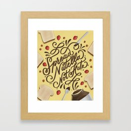 Spread Nutella Not Hate Framed Art Print