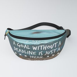A goal without a deadline is just a dream. Fanny Pack