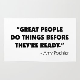 Great people do things before they're ready - Amy Poehler Rug