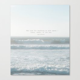 The cure for anything is salt water -  tears, sweat, or the sea. isak dinesen Canvas Print