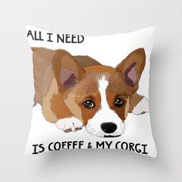 All I Need is Coffee & My Corgi Throw Pillow