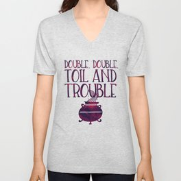 Double, Double, Toil and Trouble Unisex V-Neck