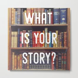 What is your story? Metal Print