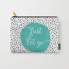 Just Let Go Carry-All Pouch