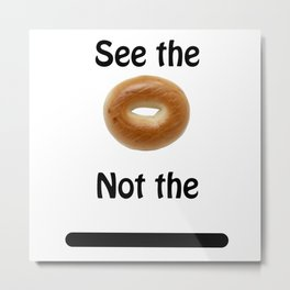 See the Bagel Not the Line Metal Print