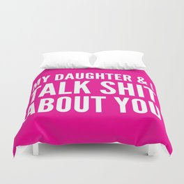 My Daughter & I Talk Shit About You (Magenta) Duvet Cover