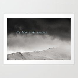 It's better in the mountains Art Print