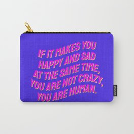 If It Makes You Happy and Sad at the Same Time, You Are Not Crazy You Are Human. Carry-All Pouch