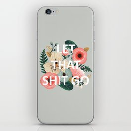LET THAT SHIT GO - Sweary Floral iPhone Skin