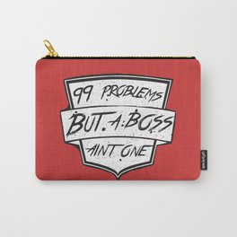 99 Problems But a Boss Ain't One Carry-All Pouch