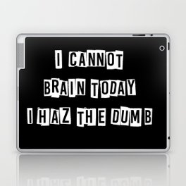 I cannot brain today.... Laptop & iPad Skin