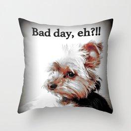 Bad day, eh?!! | Dog | Yorkie | Nadia Bonello Throw Pillow
