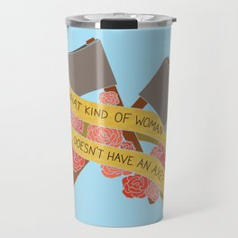 what kind of woman doesn't have an axe? (brooklyn 99) Travel Mug