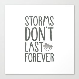 Storms Don't Last Forever. Canvas Print
