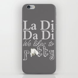 La Di Da Di on Gray iPhone Skin