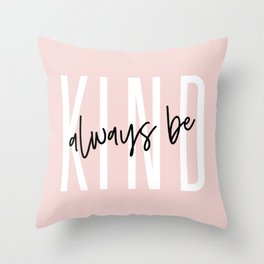 Always Be Kind Throw Pillow