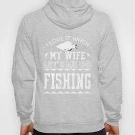 I Love It When My Wife Let's me go fishing Hoody