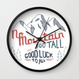 No Mountain Too Tall...and Good Luck to All Wall Clock
