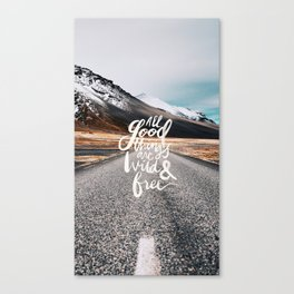 All good things are wild and free -Adventure Canvas Print