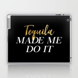 Tequila Made Me Do It Laptop & iPad Skin