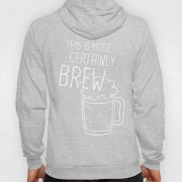 This Is Most Certainly Brew | Lutheran Beer Drinker Hoody