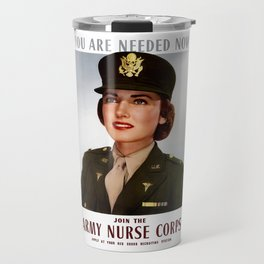 You Are Needed Now -- Join The Army Nurse Corps Travel Mug