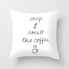 Stop and Smell the Coffee Throw Pillow
