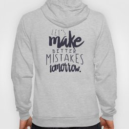 Let's make better mistakes tomorrow - motivation - quote - happiness - inspiration - Hoody