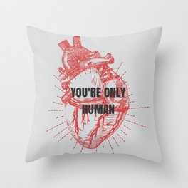 You're Only Human  Throw Pillow