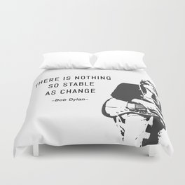 There is nothing so stable as change- Bob Dylan Duvet Cover