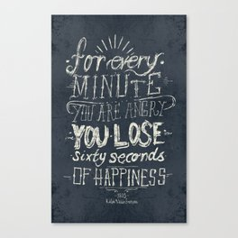 For every minute you are angry you lose sixty seconds of happiness  Canvas Print