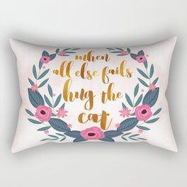 When all else fails hug the cat // funny cat quote Rectangular Pillow