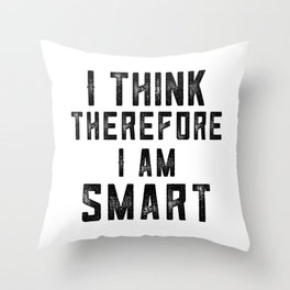 I think therefore I am Smart - on white Throw Pillow